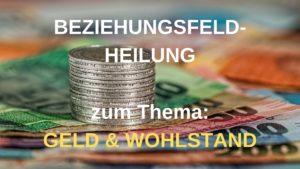 Beziehungsfeld-Heilung GELD & WOHLSTAND – 22. Feb. 2021