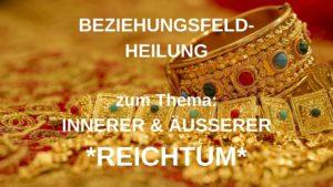 Beziehungsfeld-Heilung INNERER & ÄUSSERER REICHTUM – 11.05.2021