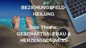 Beziehungsfeld-Heilung GESCHÄFTSAUFBAU & SEELENBUSINESS