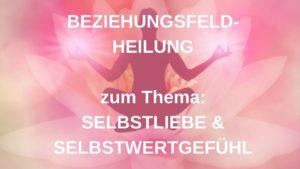 Beziehungsfeld-Heilung: SELBSTLIEBE & SELBSTWERTGEFÜHL