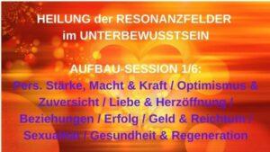 Resonanzfeld-Heilung AUFBAU 1/6 – 17.08.2021