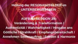 Resonanzfeld-Heilung AUFBAU 3/6 – 14.10.2021 um 19:30