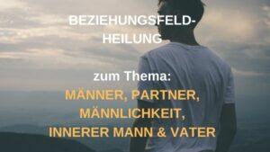Beziehungsfeld-Heilung MÄNNER & PARTNER – 08.06.2021