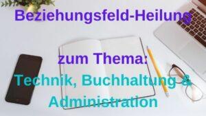 Beziehungsfeld-Heilung zu TECHNIK, BUCHHALTUNG & ADMINISTRATION – 14.09.2021